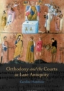 Обложка книги  - Orthodoxy and the Courts in Late Antiquity