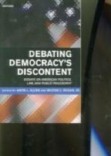 Обложка книги  - Debating Democracy's Discontent Essays on American Politics, Law, and Public Philosophy