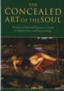 Обложка книги  - Concealed Art of the Soul: Theories of Self and Practices of Truth in Indian Ethics and Epistemology