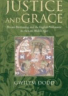 Обложка книги  - Justice and Grace: Private Petitioning and the English Parliament in the Late Middle Ages