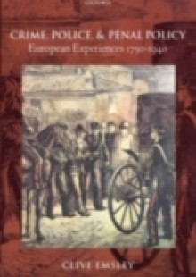 Обложка книги  - Crime, Police, and Penal Policy: European Experiences 1750-1940