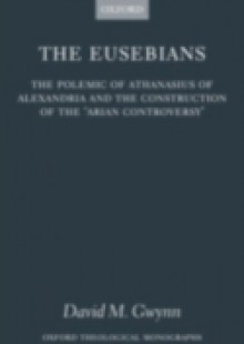 Обложка книги  - Eusebians: The Polemic of Athanasius of Alexandria and the Construction of the `Arian Controversy'