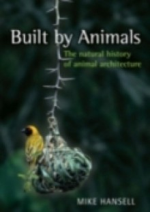 Обложка книги  - Built by Animals: The natural history of animal architecture