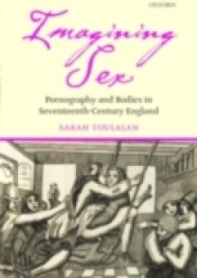 Обложка книги  - Imagining Sex: Pornography and Bodies in Seventeenth-Century England