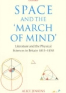 Обложка книги  - Space and the 'March of Mind': Literature and the Physical Sciences in Britain 1815-1850
