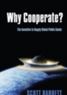 Обложка книги  - Why Cooperate?: The Incentive to Supply Global Public Goods