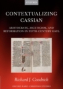 Обложка книги  - Contextualizing Cassian: Aristocrats, Asceticism, and Reformation in Fifth-Century Gaul