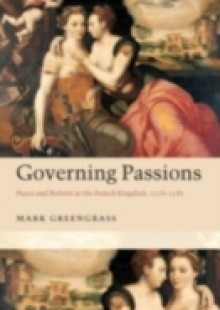 Обложка книги  - Governing Passions: Peace and Reform in the French Kingdom, 1576-1585