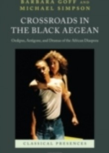 Обложка книги  - Crossroads in the Black Aegean: Oedipus, Antigone, and Dramas of the African Diaspora