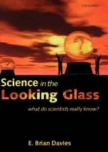 Обложка книги  - Science in the Looking Glass: What Do Scientists Really Know?