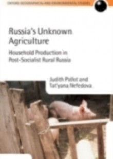 Обложка книги  - Russia's Unknown Agriculture: Household Production in Post-Socialist Rural Russia