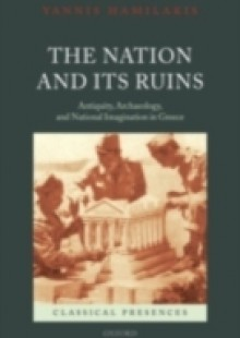 Обложка книги  - Nation and its Ruins: Antiquity, Archaeology, and National Imagination in Greece