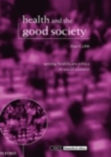 Обложка книги  - Health and the Good Society: Setting Healthcare Ethics in Social Context