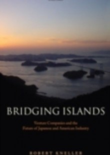 Обложка книги  - Bridging Islands: Venture Companies and the Future of Japanese and American Industry