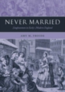 Обложка книги  - Never Married: Singlewomen in Early Modern England