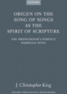 Обложка книги  - Origen on the Song of Songs as the Spirit of Scripture: The Bridegroom's Perfect Marriage-Song