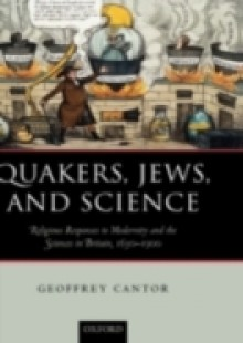 Обложка книги  - Quakers, Jews, and Science: Religious Responses to Modernity and the Sciences in Britain, 1650-1900