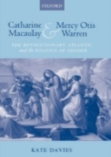 Обложка книги  - Catharine Macaulay and Mercy Otis Warren: The Revolutionary Atlantic and the Politics of Gender