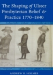 Обложка книги  - Shaping of Ulster Presbyterian Belief and Practice, 1770-1840
