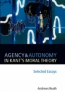 Обложка книги  - Agency and Autonomy in Kant's Moral Theory: Selected Essays