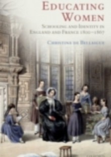 Обложка книги  - Educating Women: Schooling and Identity in England and France, 1800-1867