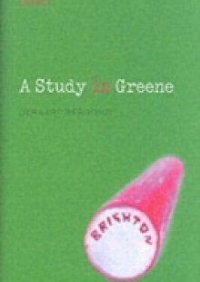 Обложка книги  - Study in Greene: Graham Greene and the Art of the Novel
