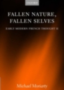 Обложка книги  - Fallen Nature, Fallen Selves: Early Modern French Thought II