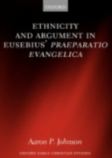 Обложка книги  - Ethnicity and Argument in Eusebius' Praeparatio Evangelica