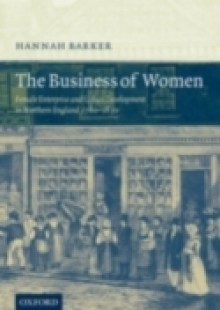 Обложка книги  - Business of Women: Female Enterprise and Urban Development in Northern England 1760-1830