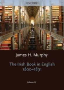Обложка книги  - Oxford History of the Irish Book, Volume IV: The Irish Book in English, 1800-1891