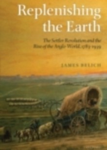 Обложка книги  - Replenishing the Earth: The Settler Revolution and the Rise of the Angloworld