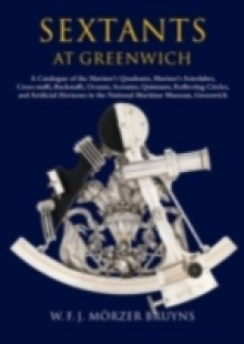 Обложка книги  - Sextants at Greenwich: A Catalogue of the Mariner's Quadrants, Mariner's Astrolabes Cross-staffs, Backstaffs, Octants, Sextants, Quintants, Reflecting Circles and Artificial Horizons in the National Maritime Museum, Greenwich.