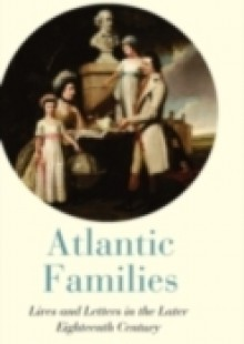 Обложка книги  - Atlantic Families: Lives and Letters in the Later Eighteenth Century