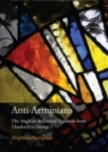 Обложка книги  - Anti-Arminians: The Anglican Reformed Tradition from Charles II to George I