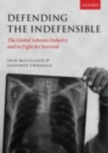 Обложка книги  - Defending the Indefensible: The Global Asbestos Industry and its Fight for Survival