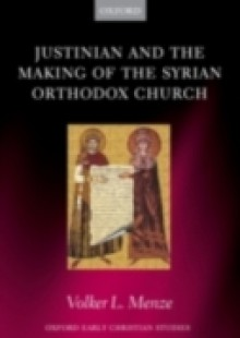 Обложка книги  - Justinian and the Making of the Syrian Orthodox Church