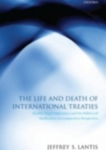 Обложка книги  - Life and Death of International Treaties: Double-Edged Diplomacy and the Politics of Ratification in Comparative Perspective