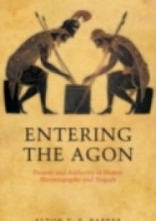 Обложка книги  - Entering the Agon: Dissent and Authority in Homer, Historiography, and Tragedy