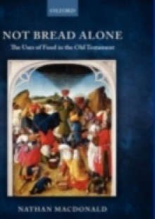 Обложка книги  - Not Bread Alone: The Uses of Food in the Old Testament