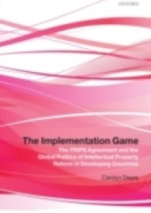 Обложка книги  - Implementation Game: The TRIPS Agreement and the Global Politics of Intellectual Property Reform in Developing Countries
