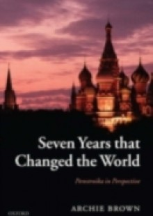Обложка книги  - Seven Years that Changed the World: Perestroika in Perspective
