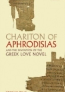 Обложка книги  - Chariton of Aphrodisias and the Invention of the Greek Love Novel