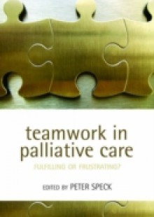Обложка книги  - Teamwork in Palliative Care: Fulfilling or Frustrating?