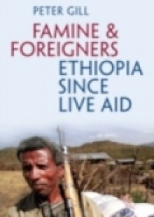 Обложка книги  - Famine and Foreigners: Ethiopia Since Live Aid