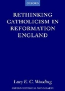 Обложка книги  - Rethinking Catholicism in Reformation England