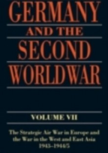 Обложка книги  - Germany and the Second World War: Volume VII: The Strategic Air War in Europe and the War in the West and East Asia, 1943-1944/5