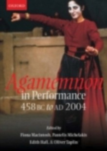Обложка книги  - Agamemnon in Performance 458 BC to AD 2004