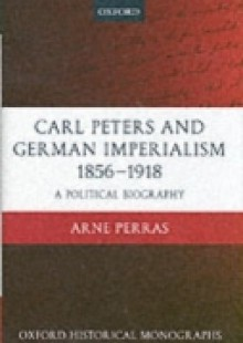 Обложка книги  - Carl Peters and German Imperialism 1856-1918: A Political Biography