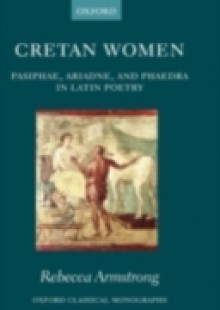 Обложка книги  - Cretan Women: Pasiphae, Ariadne, and Phaedra in Latin Poetry