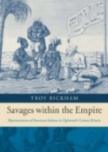 Обложка книги  - Savages within the Empire: Representations of American Indians in Eighteenth-Century Britain